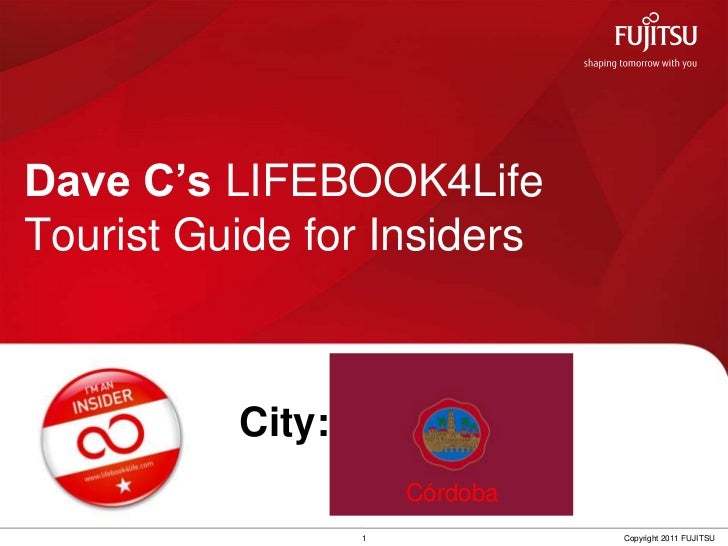 Dave C's LIFEBOOK4Life Tourist Guide for Insiders<br />City:<br />Córdoba <br />1<br />Copyright 2011 FUJITSU<br />