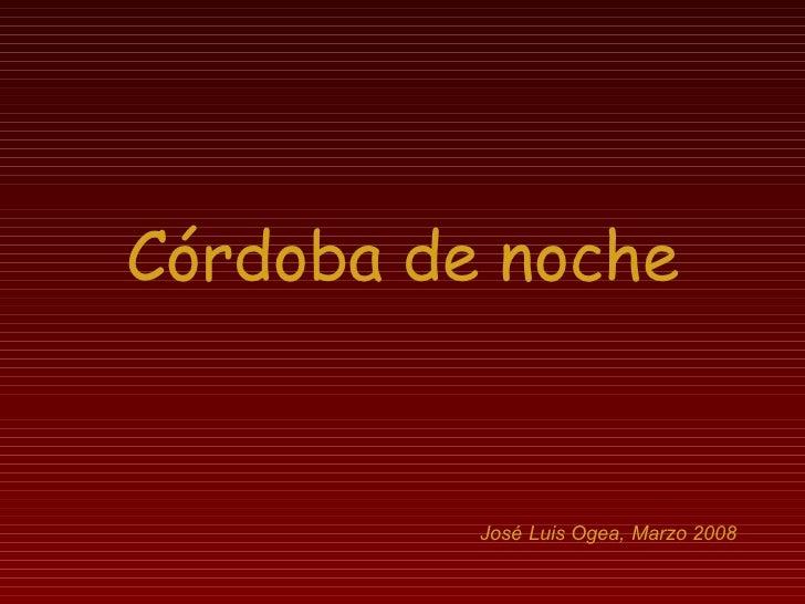 Córdoba de noche José Luis Ogea, Marzo 2008