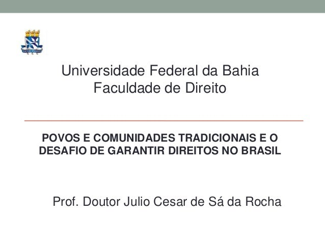 Universidade Federal da Bahia Faculdade de Direito  POVOS E COMUNIDADES TRADICIONAIS E O DESAFIO DE GARANTIR DIREITOS NO B...