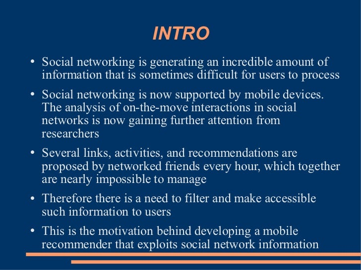 INTRO <ul><li>Social networking is generating an incredible amount of information that is sometimes difficult for users to...