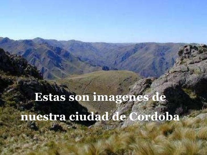 Estas son imagenes de nuestra ciudad de Cordoba