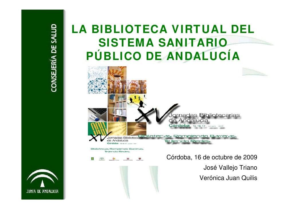 LA BIBLIOTECA VIRTUAL DEL     SISTEMA SANITARIO   PÚBLICO DE ANDALUCÍA                 Córdoba, 16 de octubre de 2009     ...