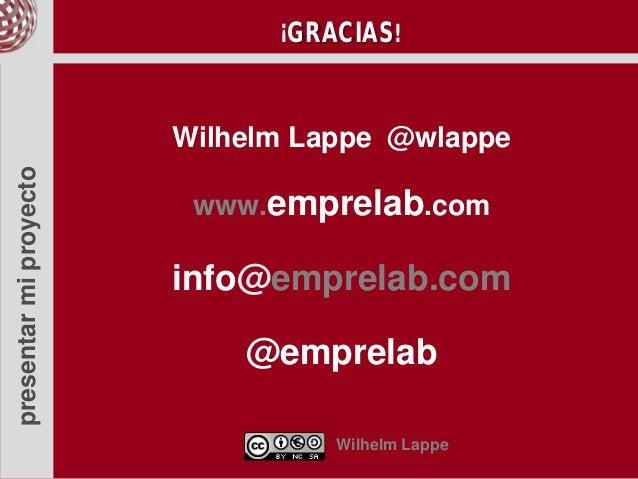 ¡GRACIAS!                        Wilhelm Lappe @wlappepresentar mi proyecto                         www.emprelab.com      ...