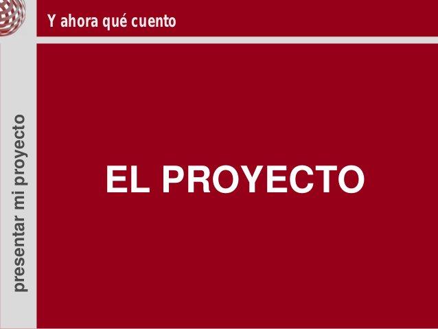 presentar mi proyecto   Y ahora qué cuento                               EL PROYECTO