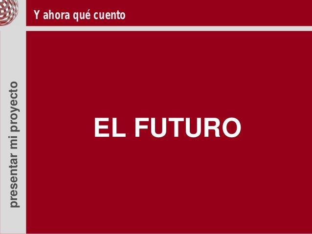 presentar mi proyecto   Y ahora qué cuento                                   EL FUTURO