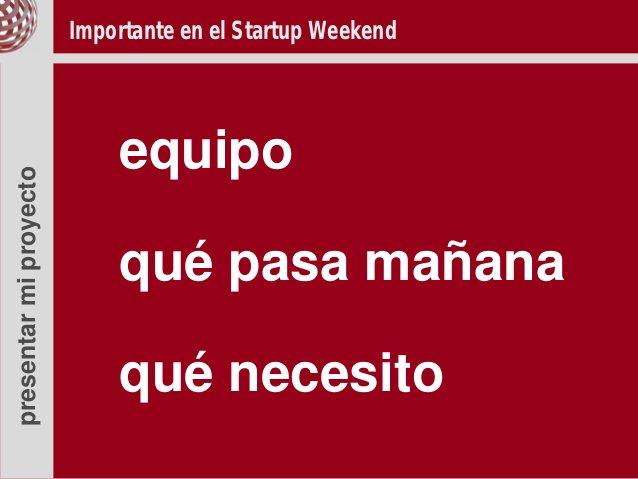 Importante en el Startup Weekend                            equipopresentar mi proyecto                            qué pas...