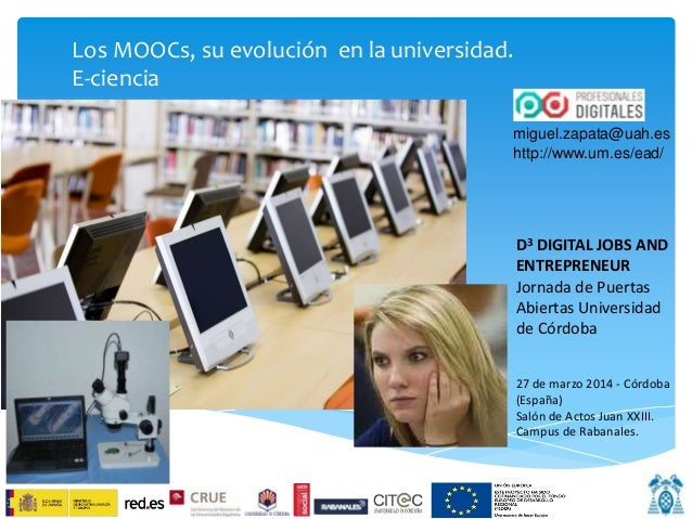 Los MOOCs, su evolución en la universidad. E-ciencia miguel.zapata@uah.es http://www.um.es/ead/ D3 DIGITAL JOBS AND ENTREP...