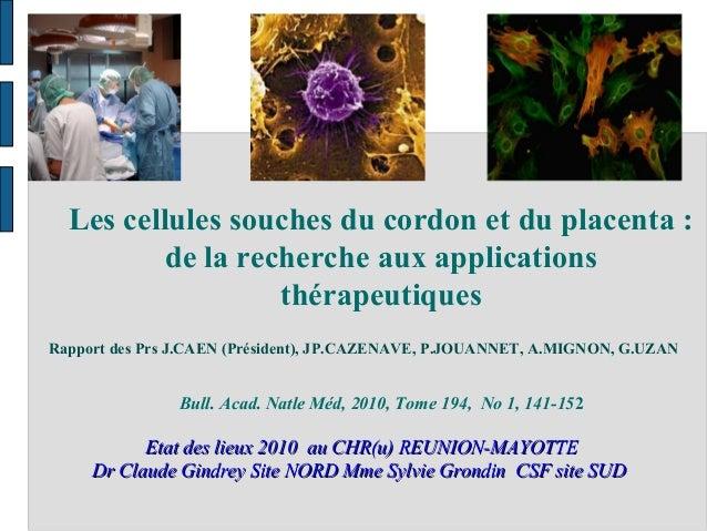 Les cellules souches du cordon et du placenta :de la recherche aux applicationsthérapeutiquesBull. Acad. Natle Méd, 2010, ...