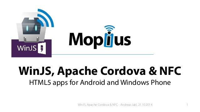 WinJS, Apache Cordova & NFC HTML5 apps for Android and Windows Phone WinJS, Apache Cordova & NFC - Andreas Jakl, 21.10.201...