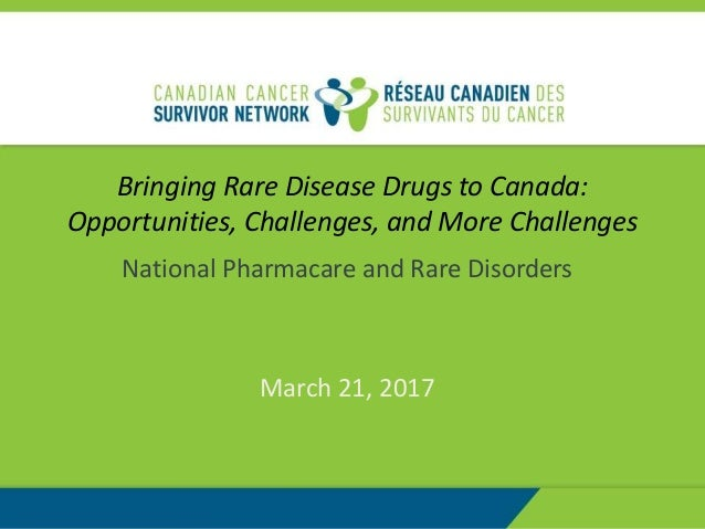 Bringing Rare Disease Drugs to Canada: Opportunities, Challenges, and More Challenges National Pharmacare and Rare Disorde...