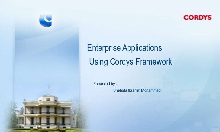 Enterprise ApplicationsUsing Cordys Framework Presented by :            Shehata Ibrahim Mohammed