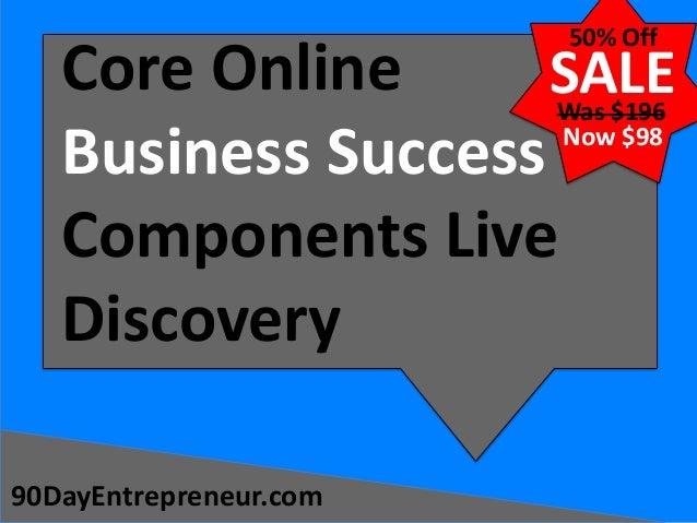 50% Off  Core Online SALE Business Success Components Live Discovery Was $196 Now $98  90DayEntrepreneur.com