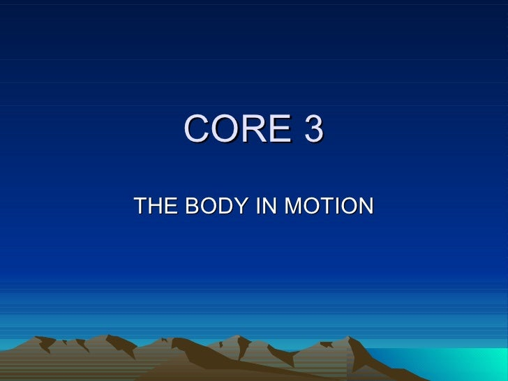 CORE 3 THE BODY IN MOTION