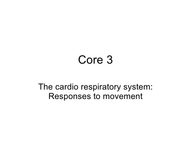 Core 3 The cardio respiratory system: Responses to movement