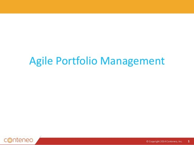 Agile Portfolio Management © Copyright 2014 Conteneo, Inc. 1
