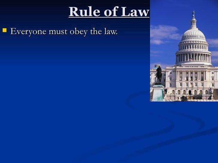 Rule of Law <ul><li>Everyone must obey the law. </li></ul>