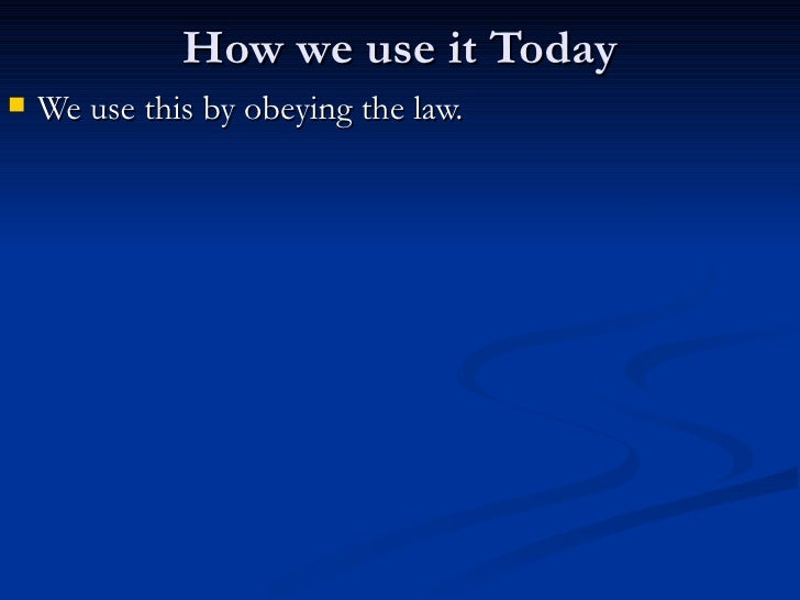 How we use it Today <ul><li>We use this by obeying the law. </li></ul>