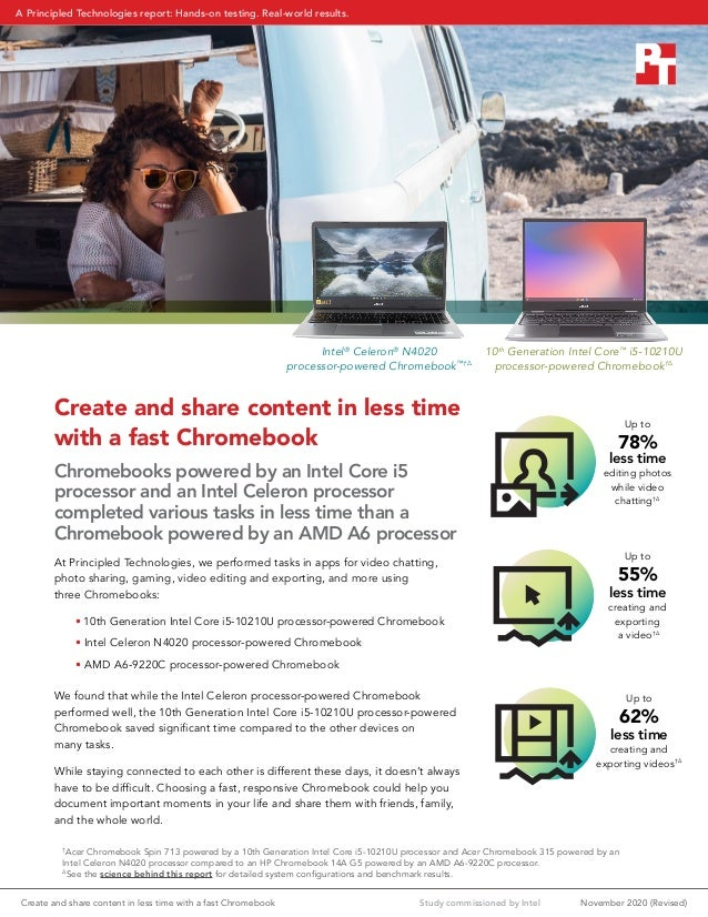 Create and share content in less time with a fast Chromebook Chromebooks powered by an Intel Core i5 processor and an Inte...