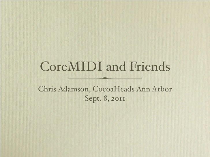 CoreMIDI and FriendsChris Adamson, CocoaHeads Ann Arbor            Sept. 8, 2011