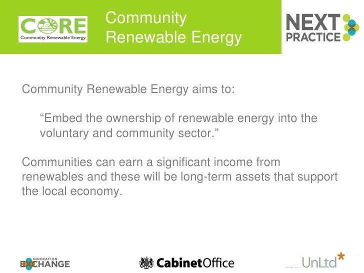 "Community  Renewable Energy <ul><li>Community Renewable Energy aims to:  </li></ul><ul><ul><li>"" Embed the ownership of re..."