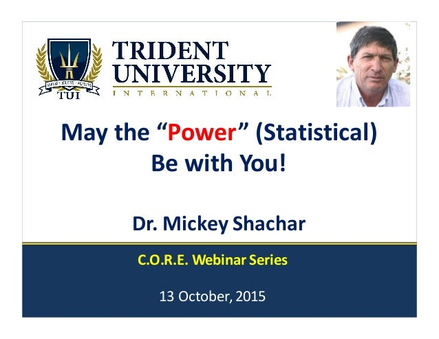"May	   the	   ""Power""	   (Statistical) Be	   with	   You!	    Dr.	   Mickey	   Shachar	    C.O.R.E.	   Webinar	   Series 1..."