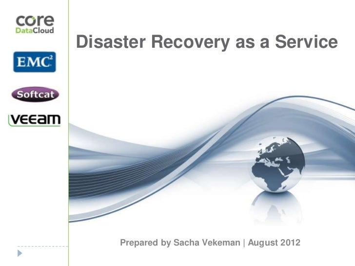 Disaster Recovery as a Service     Prepared by Sacha Vekeman | August 2012