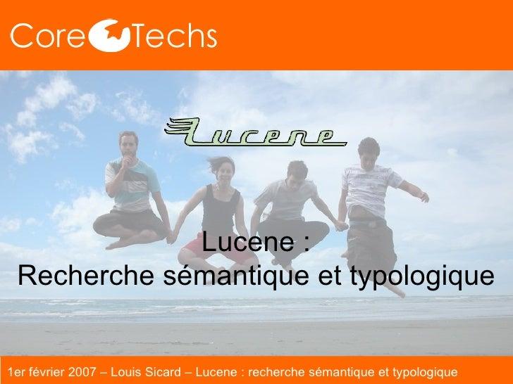 Lucene : Recherche sémantique et typologique 1er février 2007 – Louis Sicard – Lucene : recherche sémantique et typologique