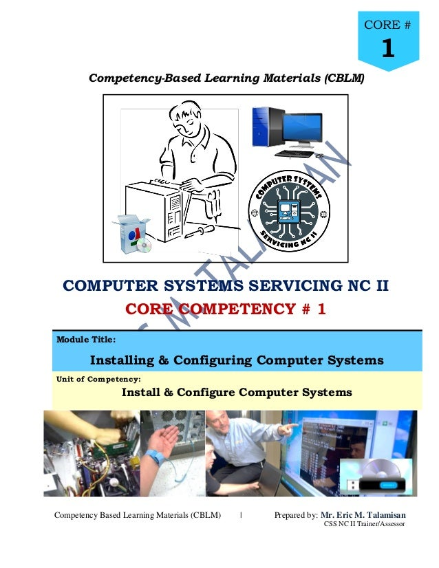Core # 1 : Install and Configure Computer Systems Prepared by: Mr. Eric M. Talamisan CSS NC II Trainer/Assessor Page 1 Com...