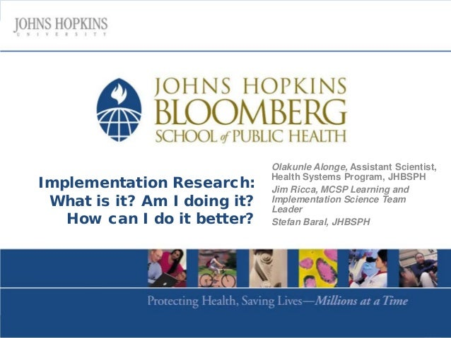 Implementation Research: What is it? Am I doing it? How can I do it better? Olakunle Alonge, Assistant Scientist, Health S...