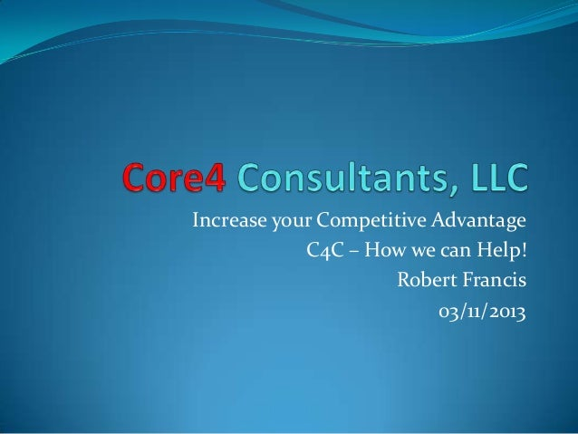 Increase your Competitive Advantage C4C – How we can Help! Robert Francis 03/11/2013