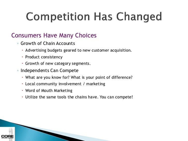 Consumers Have Many Choices ◦ Growth of Chain Accounts    Advertising budgets geared to new customer acquisition.    Pro...