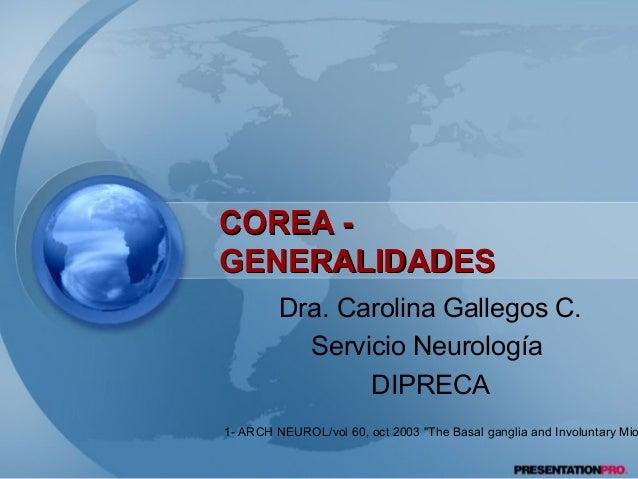 CCOORREEAA --  GGEENNEERRAALLIIDDAADDEESS  Dra. Carolina Gallegos C.  Servicio Neurología  DIPRECA  1- ARCH NEUROL/vol 60,...