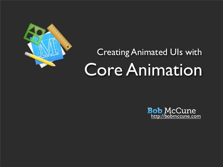 Creating Animated UIs withCore Animation              http://bobmccune.com