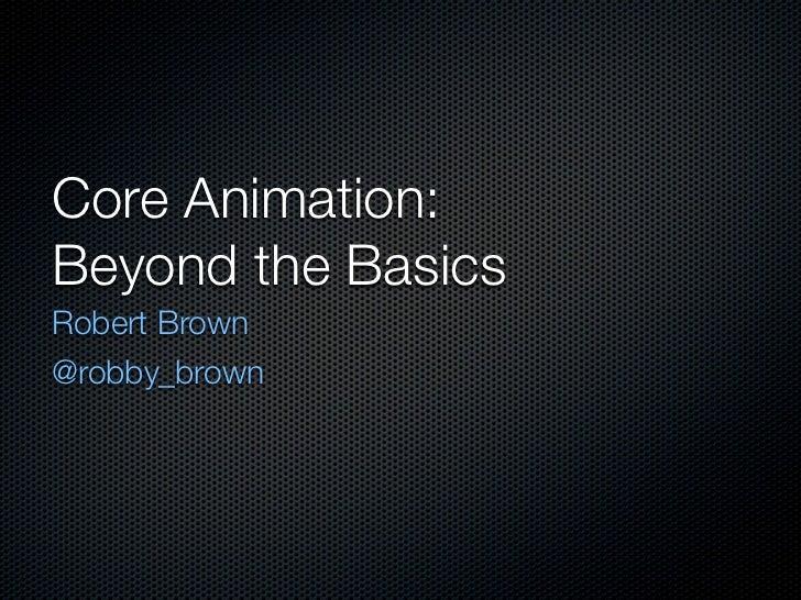 Core Animation:Beyond the BasicsRobert Brown@robby_brown