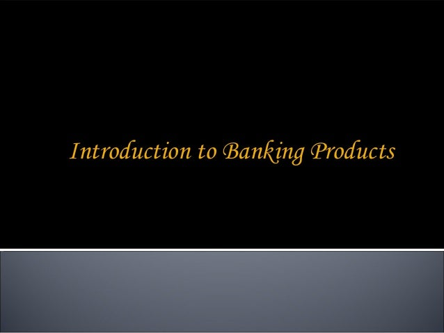 Introduction to Banking Products