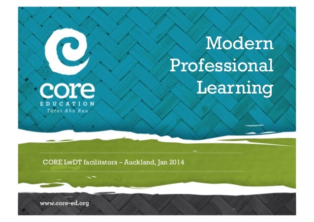 Modern Professional Learning  CORE LwDT facilitators – Auckland, Jan 2014