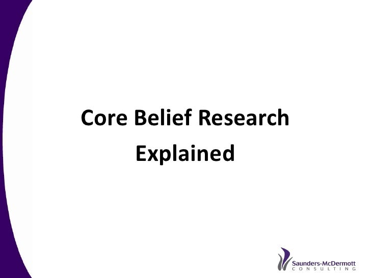 Core Belief Research      Explained