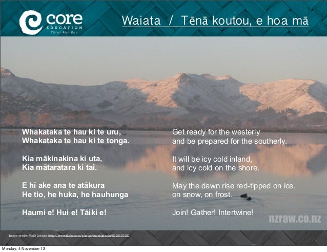 Waiata / Tēnā koutou, e hoa mā  Whakataka te hau ki te uru, Whakataka te hau ki te tonga.  Get ready for the westerly and ...
