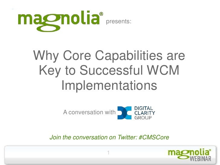 presents:Why Core Capabilities areKey to Successful WCM   Implementations      A conversation with  Join the conversation ...