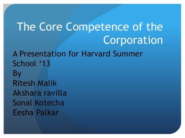 "The Core Competence of the Corporation . A Presentation for Harvard Summer School ""13 By Ritesh Malik Akshara ravilla Sona..."