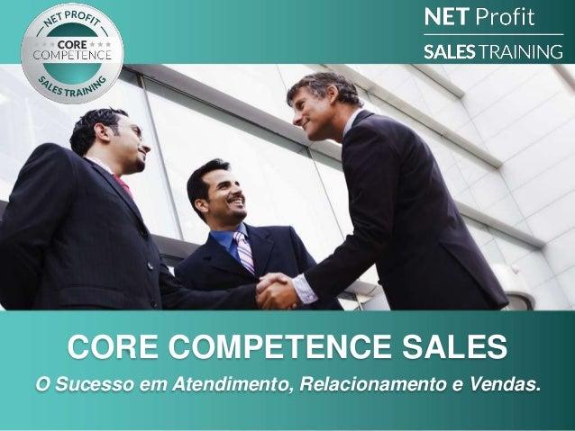 CORE COMPETENCE SALES O Sucesso em Atendimento, Relacionamento e Vendas.