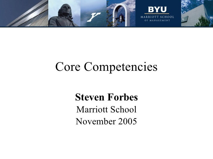 Core Competencies Steven Forbes Marriott School November 2005