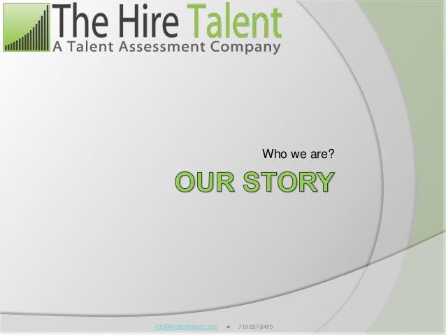 info@thehiretalent.com ● 719.637.8495 Who we are?