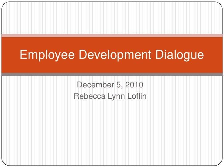 December 5, 2010<br />Rebecca Lynn Loflin<br />Employee Development Dialogue<br />