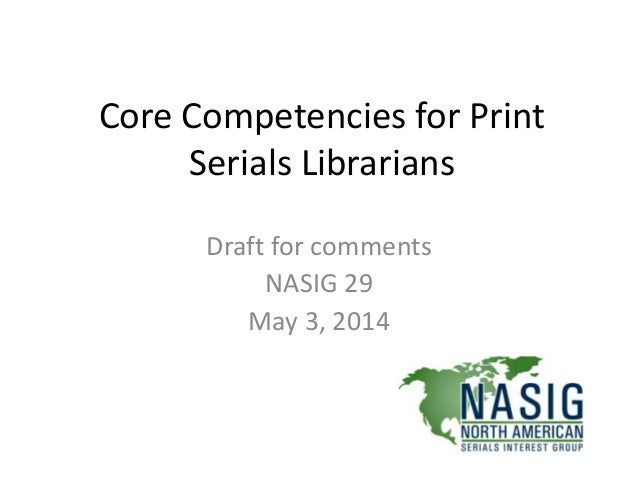 Core Competencies for Print Serials Librarians Draft for comments NASIG 29 May 3, 2014