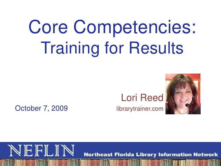 Core Competencies: Training for Results<br />Lori Reed<br />librarytrainer.com<br />October 7, 2009<br />