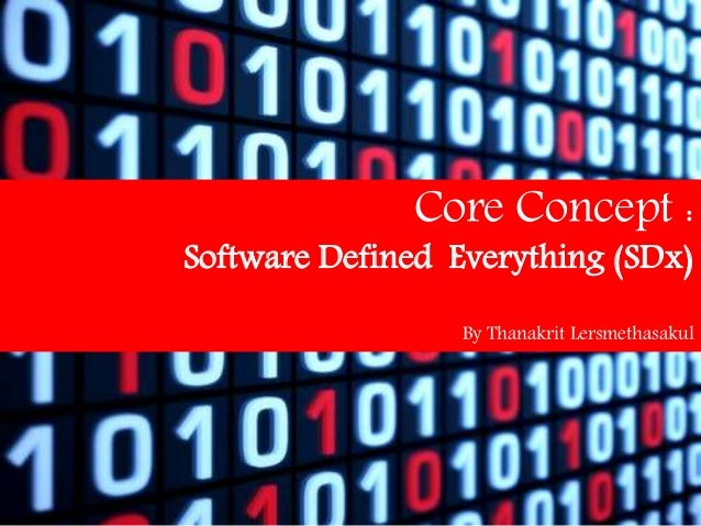 Core Concept : Software Defined Everything (SDx) By Thanakrit Lersmethasakul