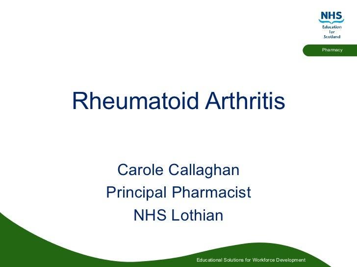 Rheumatoid Arthritis Carole Callaghan Principal Pharmacist NHS Lothian