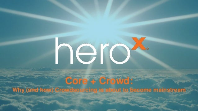 Core + Crowd: Why (and how) Crowdsourcing is about to become mainstream 1