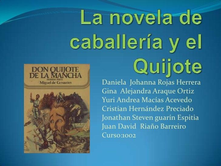 La novela de caballería y el Quijote<br />Daniela  Johanna Rojas Herrera<br />Gina  Alejandra Araque Ortiz<br />Yuri Andre...